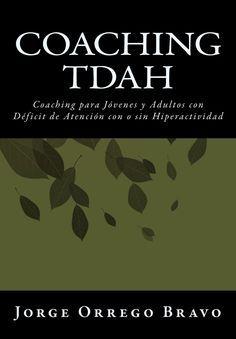 Coaching TDAH : coaching para jóvenes y adultos con déficit de atención con o sin hiperactividad / Jorge Orrego Bravo