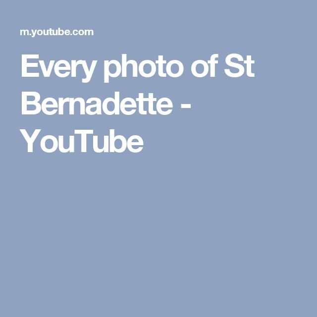 Every photo of St Bernadette - YouTube