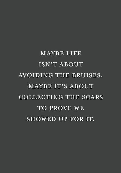 Collecting The Scars * Your Daily Brain Vitamin * motivation * inspiration * quotes quote of the day * QOTD * DBV * motivational * inspirational * friendship quotes * life quotes * love quotes * quotes to live by * motivational quotes * inspirational quotes * TITLIHC * wisdom