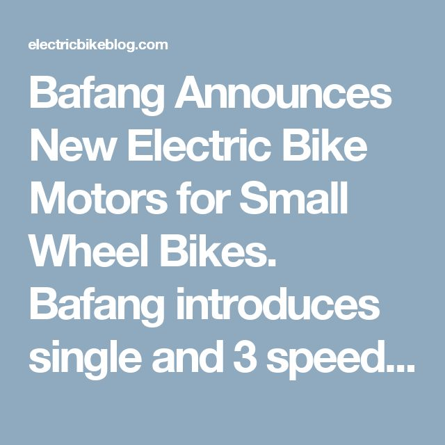 """Bafang Announces New Electric Bike Motors for Small Wheel Bikes. Bafang introduces single and 3 speed rear hub motors for compact and folding bikes. Bafang, the leading manufacturer of e-mobility components and complete e-drive systems, announces a series of new rear hub motors at the upcoming Taipei Cycle Show. Following the strong demand in small wheel bikes globally the Bafang engineering team developed two new motors for 14""""-, 16""""- or 20""""- wheel bikes."""