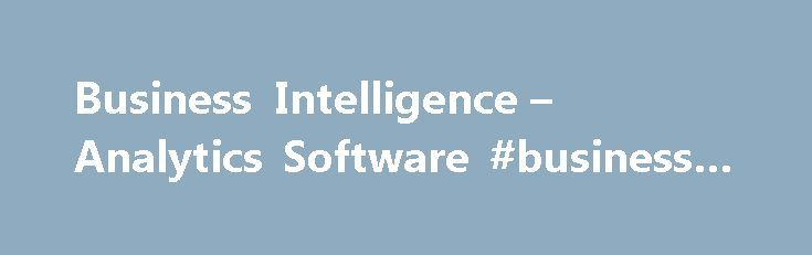 Business Intelligence – Analytics Software #business #dictionary http://business.remmont.com/business-intelligence-analytics-software-business-dictionary/  #business intelligence # Business Intelligence Analytics Explore all your data. Discover new patterns. Create rich visuals and share insights. With easy-to-use analytics and business intelligence tools from SAS, you can: Get the picture. Fast. Get blazingly fast insights by visually exploring all relevant data. Spot unknown patterns…