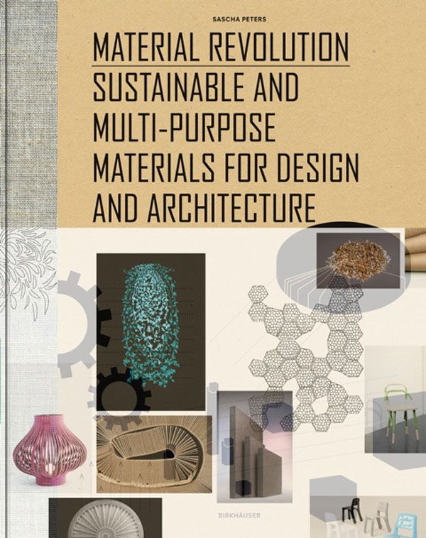 Material Revolution: Sustainable Multi-Purpose Materials for Design and  Architecture by Dr. Sascha