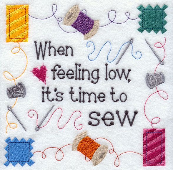 When feeling low, it's time to sew...A stitcher's philosophy in a bright sampler.