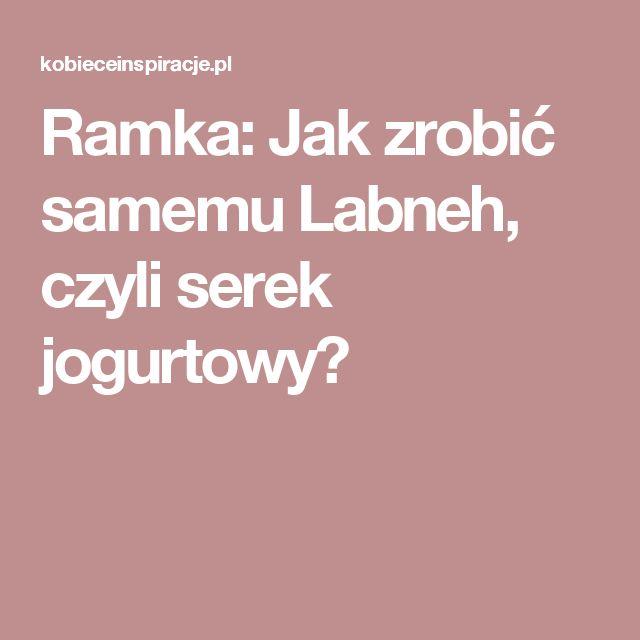 Ramka: Jak zrobić samemu Labneh, czyli serek jogurtowy?