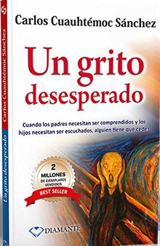Un grito desesperado (Spanish Edition) by Carlos Cuauhtemoc Sanchez http://www.amazon.com/dp/9687277009/ref=cm_sw_r_pi_dp_UDEdwb01AQC08