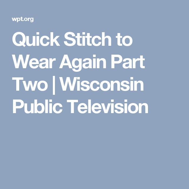 Quick Stitch to Wear Again Part Two | Wisconsin Public Television