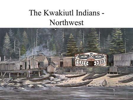 The Kwakiutl Indians - Northwest>