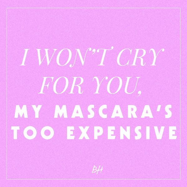 I Wont Cry For You My Mascaras Too Expensive