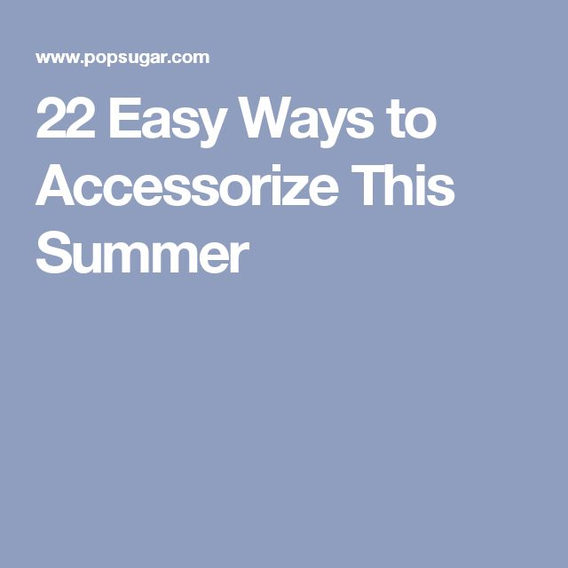 5862c9730d 22 Easy Ways to Accessorize This Summer