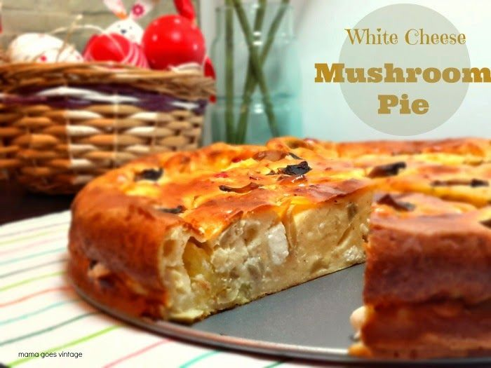 Mama goes Vintage: White Cheese Mushroom Pie - Μανιταρόπιτα Εύκολη