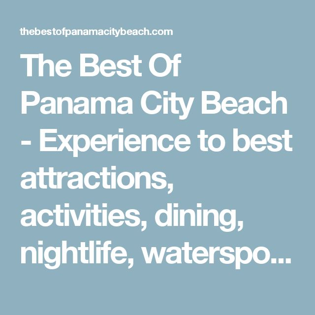 The Best Of Panama City Beach - Experience to best attractions, activities, dining, nightlife, watersports, condos, spas, and shopping that Panama City Beach has to offer