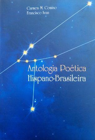 Antologia poética hispano-brasileira / Carmen M. Comino, Francisco Ivan - Natal, Rio Grande do Norte : EDUFRN, 2014