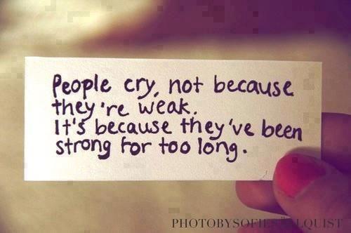 Crying isn't weak. It's finally letting go.