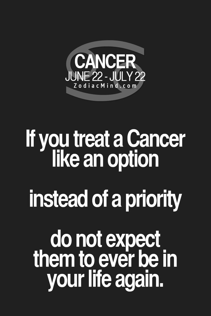 If you treat Cancer Zodiac Sign♋ like an option instead of a priority...