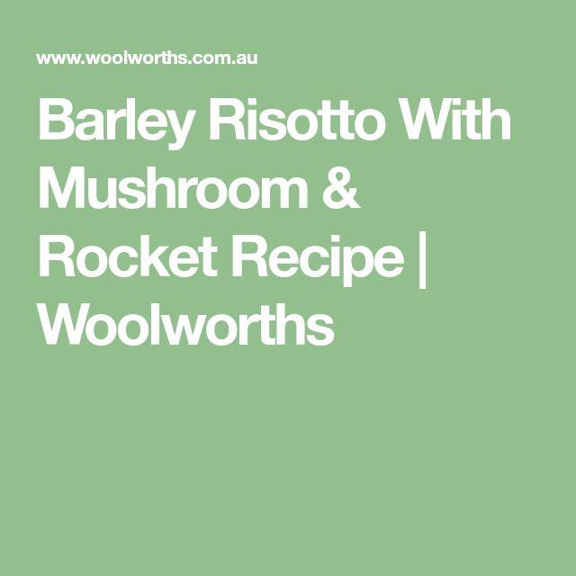 Barley Risotto With Mushroom & Rocket Recipe | Woolworths