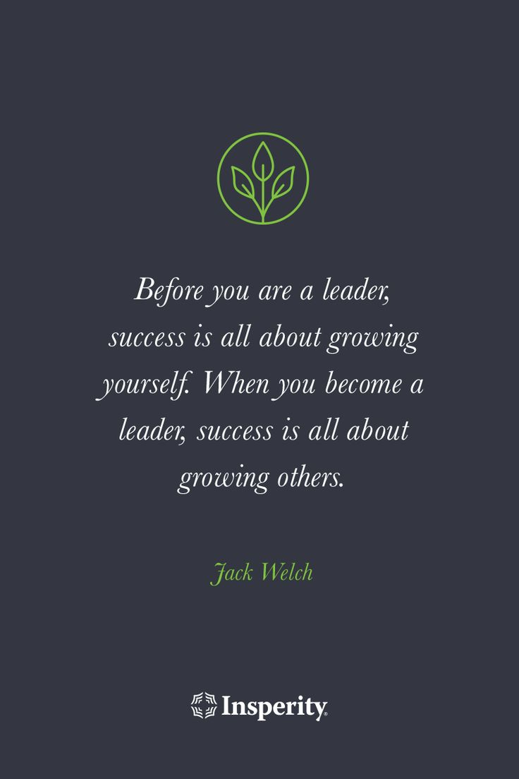 """Before you are a leader, success is all about growing yourself. When you become a leader, success is all about growing others."" - Jack Welch."