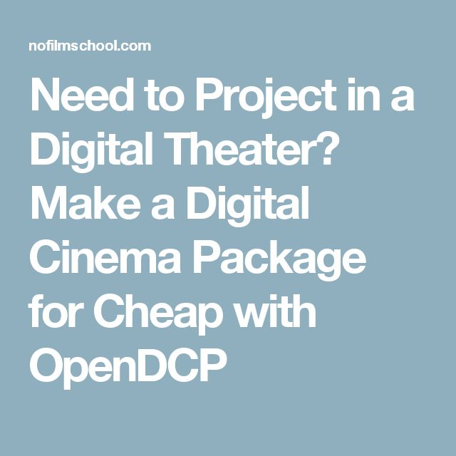 Need to Project in a Digital Theater? Make a Digital Cinema Package for Cheap with OpenDCP