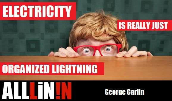 Electricity is really just organized lightning. George Carlin quote
