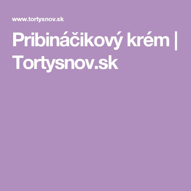 Pribináčikový krém | Tortysnov.sk