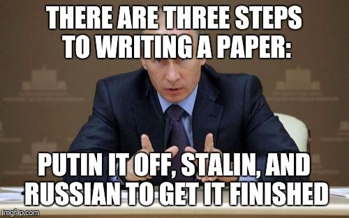Vladimir Putin | THERE ARE THREE STEPS TO WRITING A PAPER: PUTIN IT OFF, STALIN…