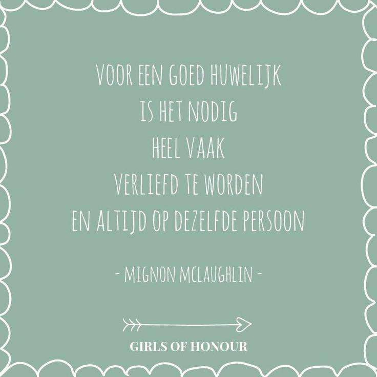 Voor een goed huwelijk is het nodig heel vaak verliefd te worden. en altijd op dezelfde persoon. - Mignon McLauglin // #quote // liefde // Girls of honour