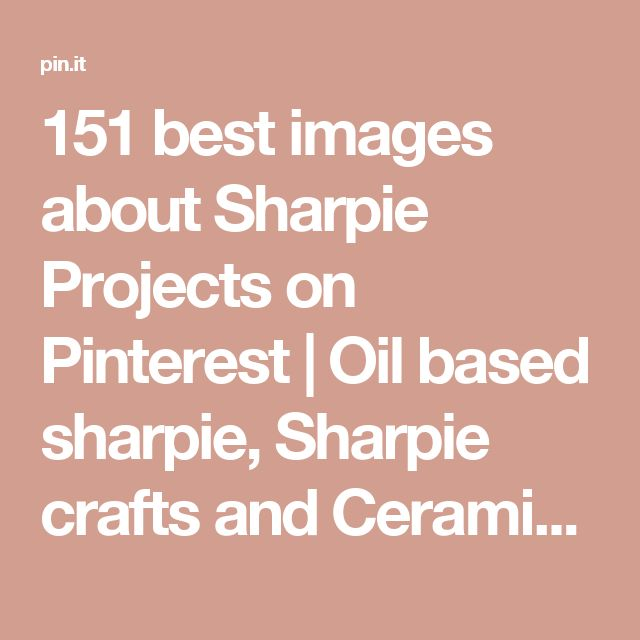 151 best images about Sharpie Projects on Pinterest | Oil based sharpie, Sharpie crafts and Ceramics