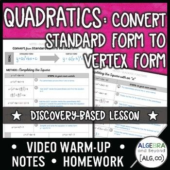 In this discovery lesson, students learn how to convert a quadratic equation from standard form to vertex form: • Completing the Square Method • Shortcut Method: use h=-b/2a *Students should have previous knowledge of standard form, vertex form, h=-b/2a, and f(-b/2a) YES!