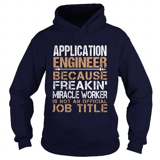 APPLICATION ENGINEER Because Freaking Miracle Worker Isn't An Official Job Title T Shirts, Hoodies. Get it now ==► https://www.sunfrog.com/LifeStyle/APPLICATION-ENGINEER--Freaking-Navy-Blue-Hoodie.html?57074 $35.99