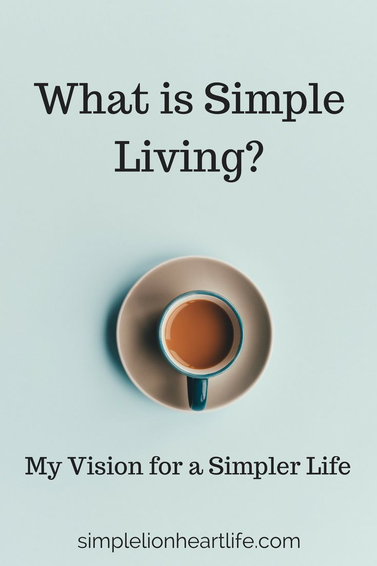 What is simple living my vision for a simpler life for Minimalist simple living