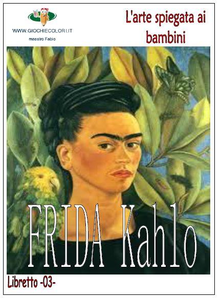 Giochi e colori ! Schede didattiche del Maestro Fabio: Frida Kahlo spiegata ai bambini: (La storia e le opere illustrate in modo chiaro e semplice per i bambini della scuola primaria) Libretto da stampare e scaricare-