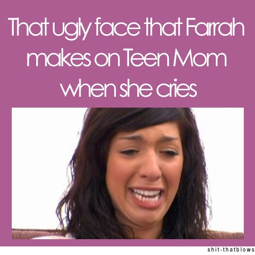 We've all seen it.Thoughts, Cry Face, Farrah, Laugh, Ugly Cry, Teen Moms, So True, Uglies Cry, So Funny