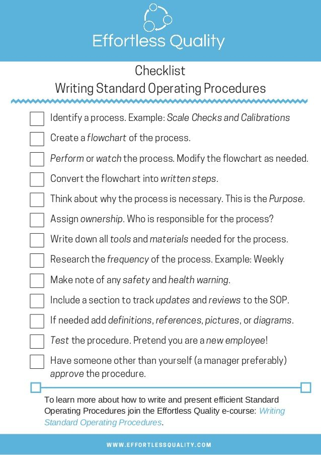 Rather, the checklists demonstrate a widely used methodology to map business process workflow, and should serve as a model or template that individual agencies should revise or tailor to their own unique business processes, it and systems development policies and Writing Standard Operating Procedures Checklist Writing Standards Standard Operating Procedure Standard Operating Procedure Examples