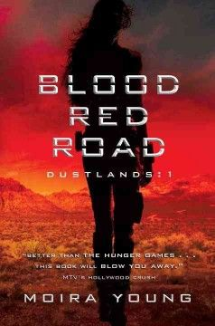 Blood Red Road (book 1 of the Dustlands series) / by Moira Young -- In a distant future, eighteen-year-old Lugh is kidnapped, and while his twin sister Saba and nine-year-old Emmi are trailing him across bleak Sandsea they are captured, too, and taken to brutal Hopetown, where Saba is forced to be a cage fighter until new friends help plan an escape.