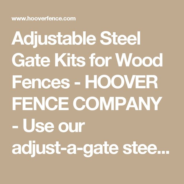 Adjustable Steel Gate Kits for Wood Fences - HOOVER FENCE COMPANY - Use our adjust-a-gate steel frame gate kits for gates 4, 5, and 6 foot high gates with widths up to 16' wide!