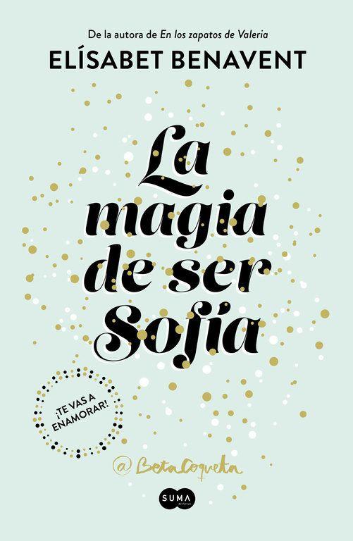 """@BetaCoqueta, autora de «Saga Valeria», «Saga Silvia», «Mi elección», «Horizonte Martina» y la novela Mi isla, regresa con una nueva historia de amor diferente. """"La magia de ser Sofía)"""