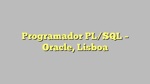 Programador PL/SQL - Oracle, Lisboa