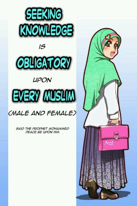 Seeking knowledge is obligatory upon every Muslim (male and female). Prophet Muhammad (saw). Islam.