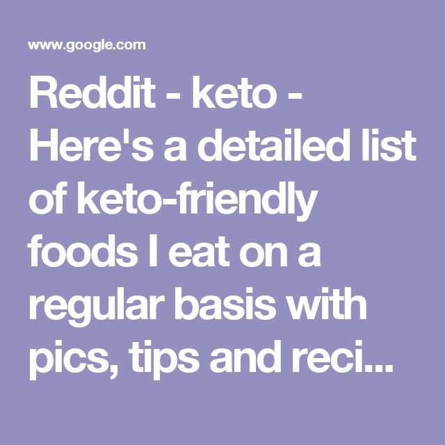 Reddit - keto - Here's a detailed list of keto-friendly foods I eat on a regular basis with pics, tips and recipes [Pics, FP]