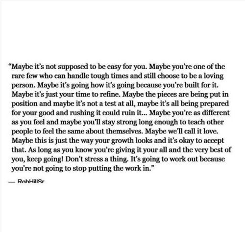 Maybe it's not supposed to be easy for you.
