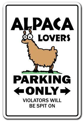 "ALPACA LOVERS Parking Sign gag novelty gift funny ranch breeder sweater fiber fibre by ZANYSIGNS. $8.99. Top Quality Sign. Brand New Sign: 12"" x 8"". The Ultimate Gag Gift!. Proudly Manufactured in the U.S.A.. This is a brand new 12"" tall and 8"" wide sign. Our novelty signs are made from outdoor durable plastic with professional grade vinyl graphics. These signs will never rust or fade, perfect inside or out (4-5 years outdoors)! The sign has round corners and a ..."