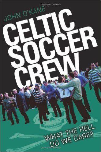 Celtic Soccer Crew: What The Hell Do We Care?: Amazon.co.uk: John O'Kane: 9781843589587: Books