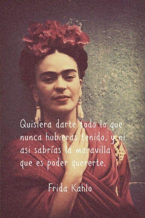 Te amo mas q a mi propia piel. Frida Kalho.