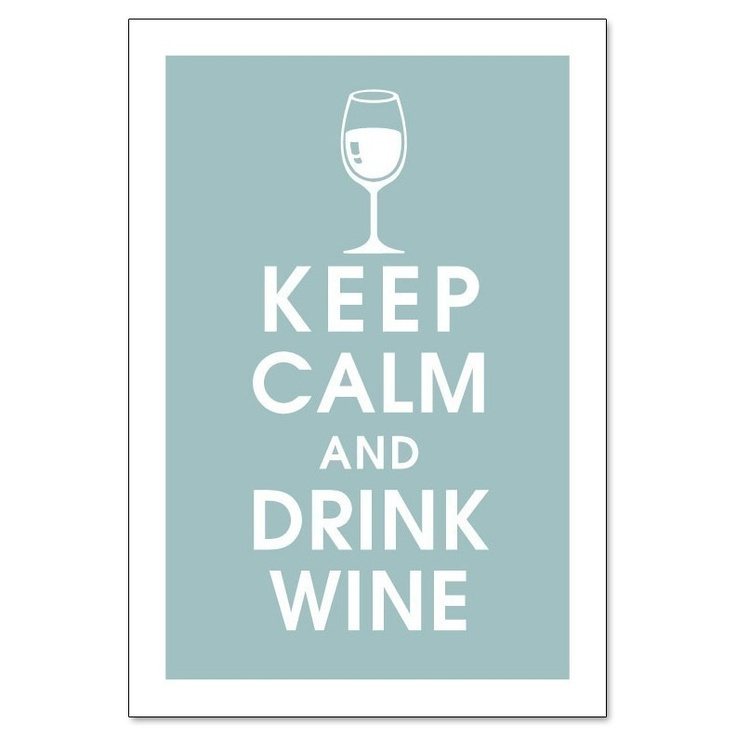 Keep Calm and DRINK WINE, 13x19 Poster-(Slate Blue featured) Buy 3 and get 1 FREE. $15.95, via Etsy.