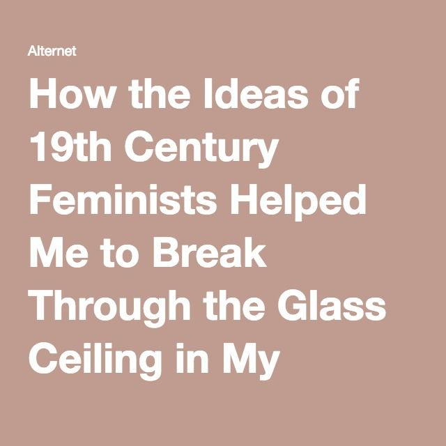 How the Ideas of 19th Century Feminists Helped Me to Break Through the Glass Ceiling in My Career | Alternet