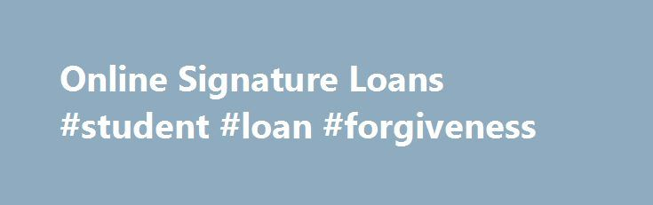 Online Signature Loans #student #loan #forgiveness http://loans.nef2.com/2017/05/15/online-signature-loans-student-loan-forgiveness/  #online cash loans # Get Your Signature Loan Done Today Completed Over The Phone Connecting with the signature loan cash you need has never been easier, thanks to OnlineSignature.Loans! This type of installment loan gives you the power to consolidate…  Read more