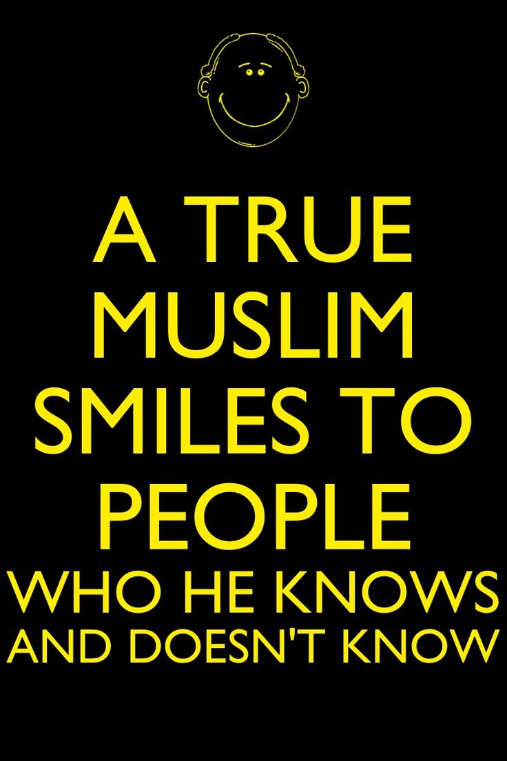 Muslim #islam smile Muhammad Peace Be Upon Him said: Smiling to one another is a good deed. Or as it'd be translated from Arabic  تبسّمك في وجه أخيك لك صدقة