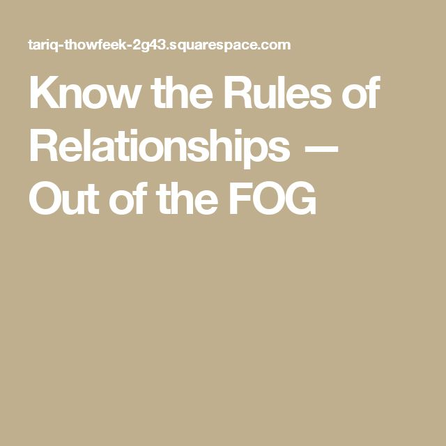 Know the Rules of Relationships — Out of the FOG
