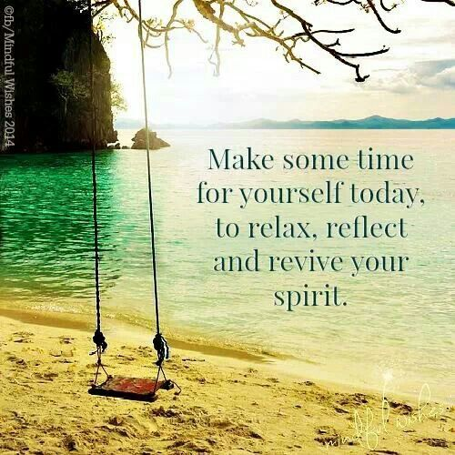 Take Time To Reflect Quotes: Make Some Time For Yourself Today, To Relax, Reflect, And