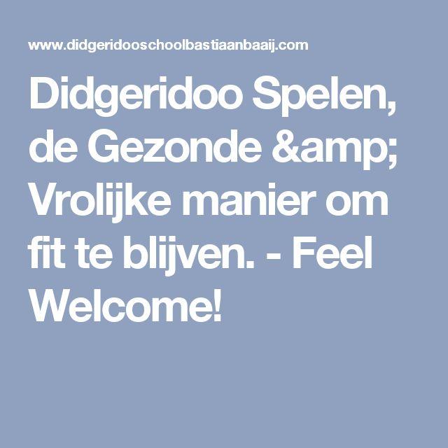 Didgeridoo Spelen, de Gezonde & Vrolijke manier om fit te blijven. - Feel Welcome!