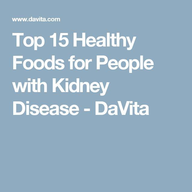 Top 15 Healthy Foods for People with Kidney Disease - DaVita